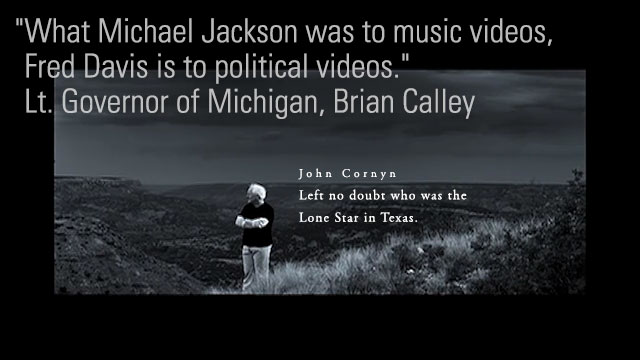 John Cornyn -- Left no doubt who was the Lone Star in Texas. ::: What Michael Jackson was to music videos, Fred Davis is to political videos. -- Lt. Governor of Michigan, Brian Calley